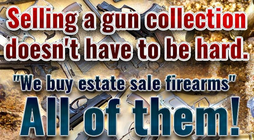 We buy estate gun collections. Firearms Wanted. Maine