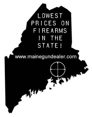Lowest Prices On Firearms in the State of Maine Maine Gun Dealer